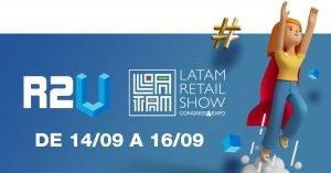 Read more about the article R2U terá stand na LATAM Retail Show com painéis imperdíveis